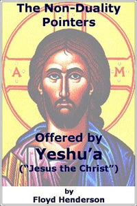 "The Non-Duality Pointers Offered by Yeshu'a (""Jesus the Christ"")"