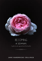 Becoming ~ a Woman: A Guide for Girls Approaching Menstruation