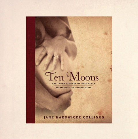 Ten Moons: The Inner Journey of Pregnancy