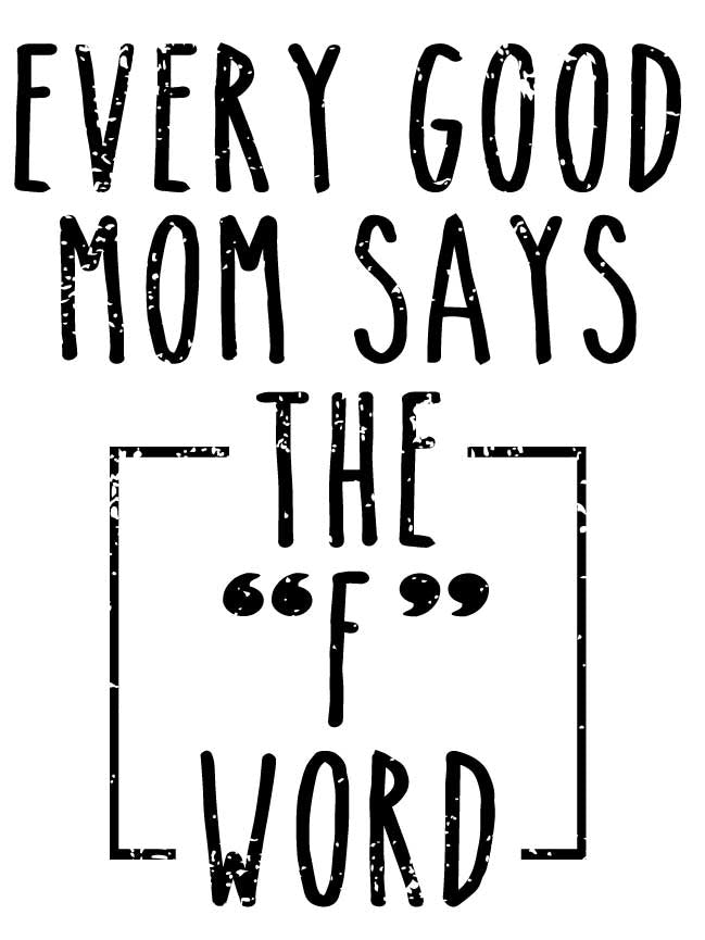 Every good mom says the