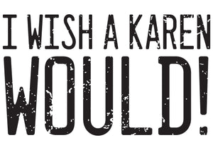 I wish a Karen would!