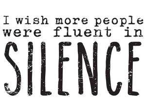 I wish more people were fluent in silence