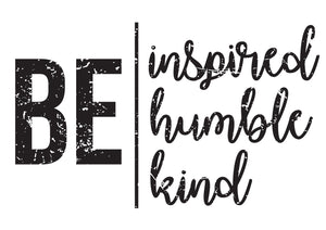 Be - Inspired - Humble - Kind