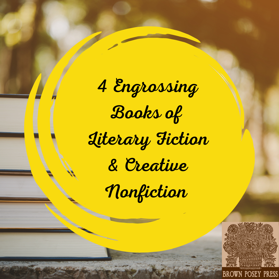 4 Engrossing Books of Literary Fiction & Creative Nonfiction