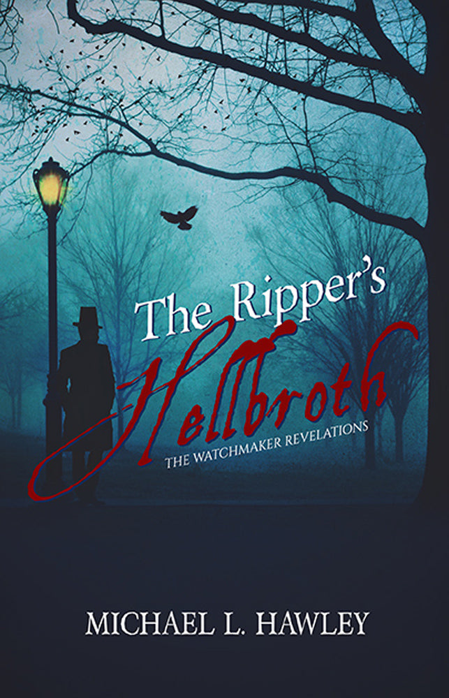 """The Ripper's Hellbroth"" is the first of the ""Watchmaker Revelations"" series by Michael L. Hawley"