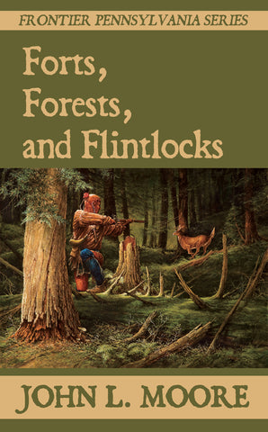 Book cover for Frontier Pennsylvania book Forts, Forests, and Flintlocks by John L. Moore