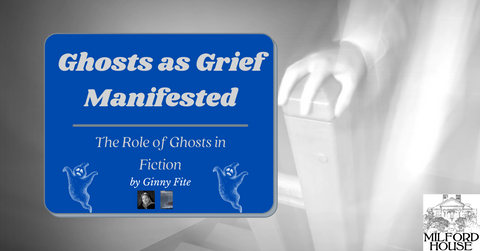 This is the in-blog photo of Ghosts as Grief Manifested, the Role of Ghosts in Fiction by Ginny Fite