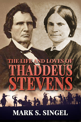 The Life and Loves of Thaddeus Stevens by Mark S Singel Book cover