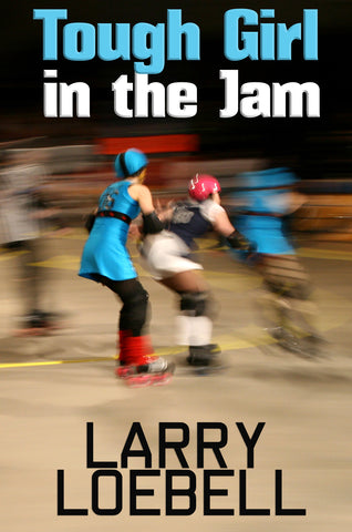 Tough girl in the jam literary novel by Larry Loebel