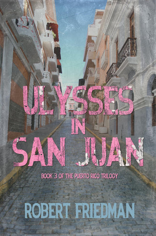 Ulysses in San Juan by Robert Friedman puerto rico trilogy