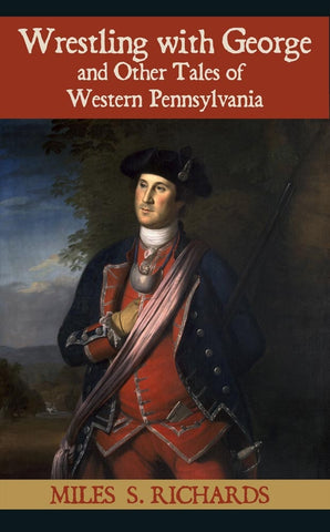 Wrestling with George and Other Tales of Western Pennsylvania