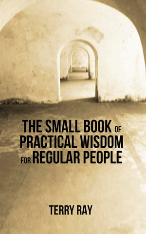 The Small Book of Practical Wisdom for Regular People