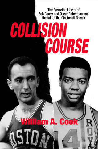 Collision Course - The Basketball Lives of Bob Cousy and Oscar Robertson and The Collapse of the Cincinnati Royals