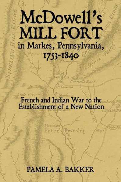 McDowell's Mill Fort in Markes, Pennsylvania, 1753-1840