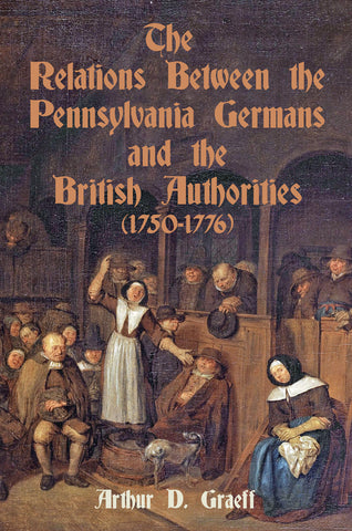 The Relations Between the Pennsylvania Germans and the British Authorities, 1750-1776