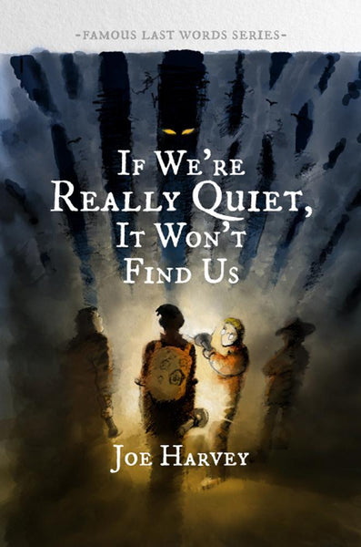 If We're Really Quiet, It Won't Find Us