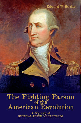 The Fighting Parson of the American Revolution: A Biography of General Peter Muhlenberg 2nd Ed.