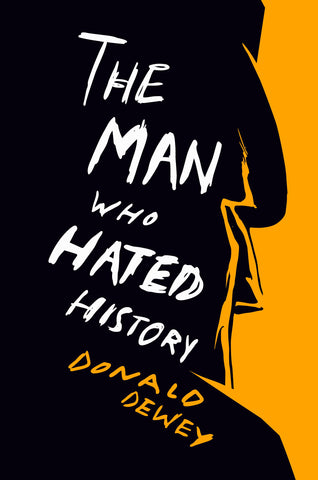 The Man Who Hated History