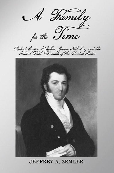 A Family for the Time: Robert Carter Nicholas, George Nicholas and the Critical First Decades of the United States