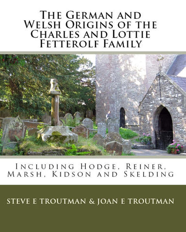 The German and Welsh Origins of the Charles and Lottie Fetterolf