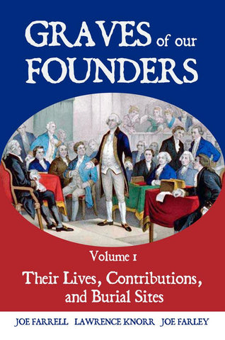 Graves of Our Founders: Vol. 1: Their Lives, Contributions, and Burial Sites