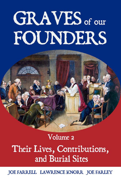 Graves of Our Founders: Vol. 2: Their Lives, Contributions, and Burial Sites