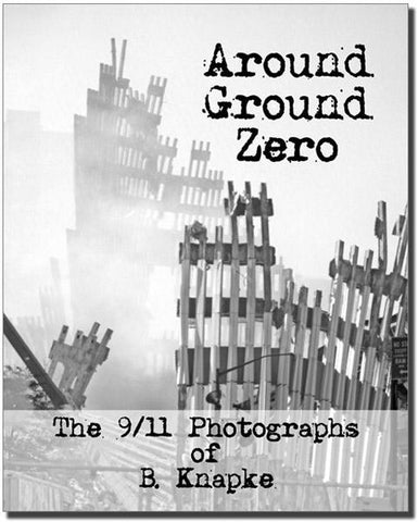 Around Ground Zero - the 9/11 Photographs of B. Knapke