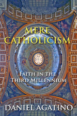 Mere Catholicism: Faith in the Third Millennium