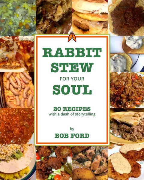 Rabbit Stew for Your Soul: 20 Recipes with a Dash of Storytelling