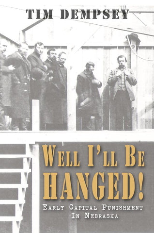 Well I'll Be Hanged: Early Capital Punishment in Nebraska