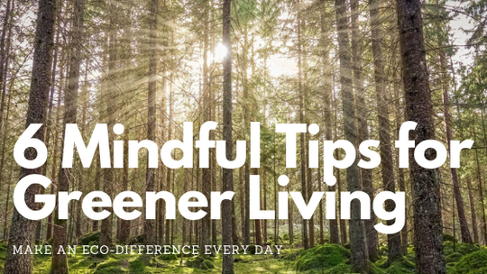 Six Mindful Tips for Greener Living