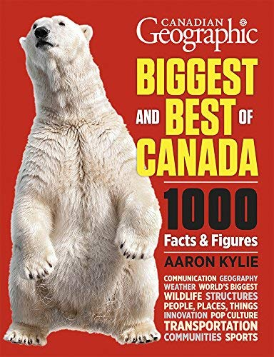 Canadian Geographic Biggest and Best Of Canada