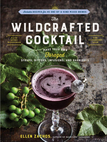 The Wildcrafted Cocktail by Ellen Zachos
