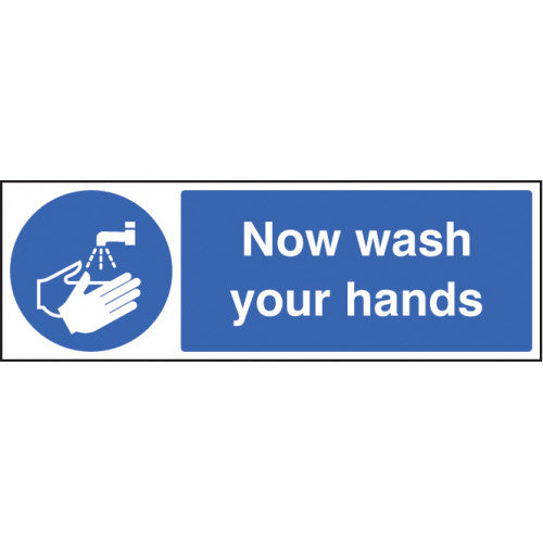 Now wash your hands sign. Sizes: available in 300x100mm, 600x200 and 150x200mm  Available in rigid plastic, self-adhesive vinyl and rigid plastic with an adhesive backing