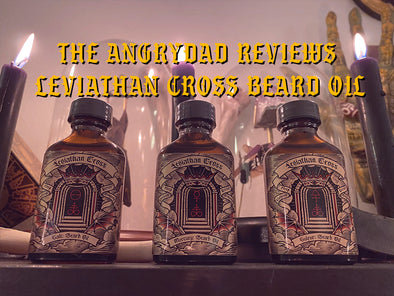 The Angry Dad Podcast Reviews Leviathan Cross Beard Oil