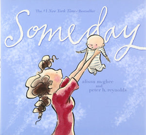 Someday by Alison McGhee, and  Peter H. Reynolds