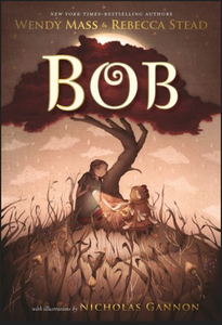 BOB - by, Wendy Mass and Rebecca Stead