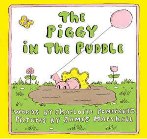 THE PIGGY IN THE PUDDLE - by, Charlotte Pomerantz Illustrations by, James Marshall