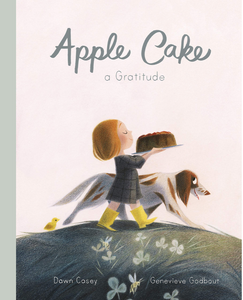 Apple Cake: A Gratitude - by, Dawn Casey  Illustrated by, Genevieve Godbout