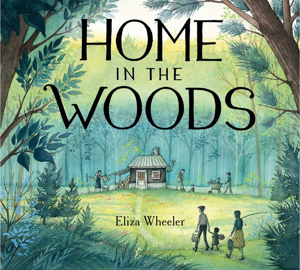 HOME IN THE WOODS - by, Eliza Wheeler