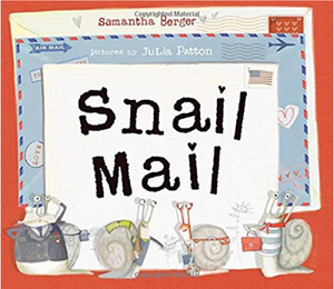 SNAIL MAIL - by, Samantha Berger    Illustrations by, Julia Patton