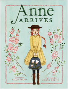 ANNE ARRIVES - Adapted by, Kallie George Illustrations by, Abigail Halpin