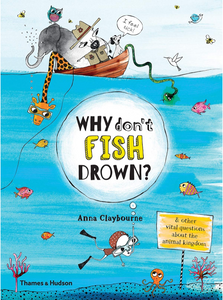 WHY DON'T FISH DROWN? - by, Anna Claybourne