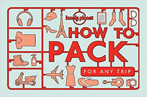 Lonely Planet How to Pack for Any Trip 1st Ed.