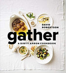 Gather: A Dirty Apron Cookbook - David Robertson