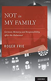 Not in My Family: German Memory and Responsibility After the Holocaust