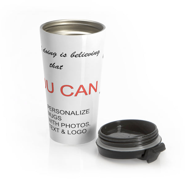 1/2 of doing is believing that you can - Personalized and Customizable Stainless Steel Travel Mug 15 oz