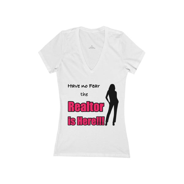 Have not Fear the Realtor is Here T-shirt  (Woman V-Neck Tee) - Design Online or Buy It Blank