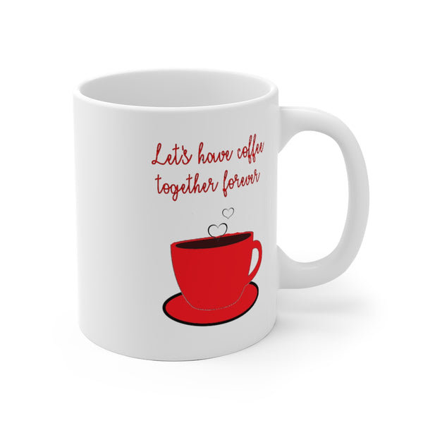 Lets Have Coffee Together Forever White Ceramic Mug