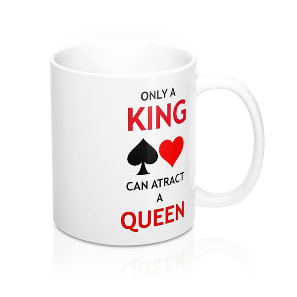 Only a King can attract a Queen Mug 11oz